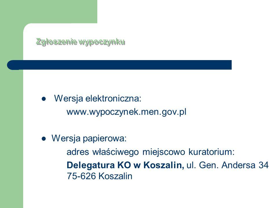 Zgłoszenie wypoczynku Wersja elektroniczna: www.wypoczynek.men.gov.pl Wersja papierowa: adres właściwego miejscowo kuratorium: Delegatura KO w Koszali