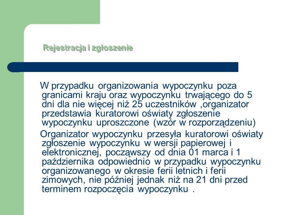 Rejestracja i zgłoszenie W przypadku organizowania wypoczynku poza granicami kraju oraz wypoczynku trwającego do 5 dni dla nie więcej niż 25 uczestnik