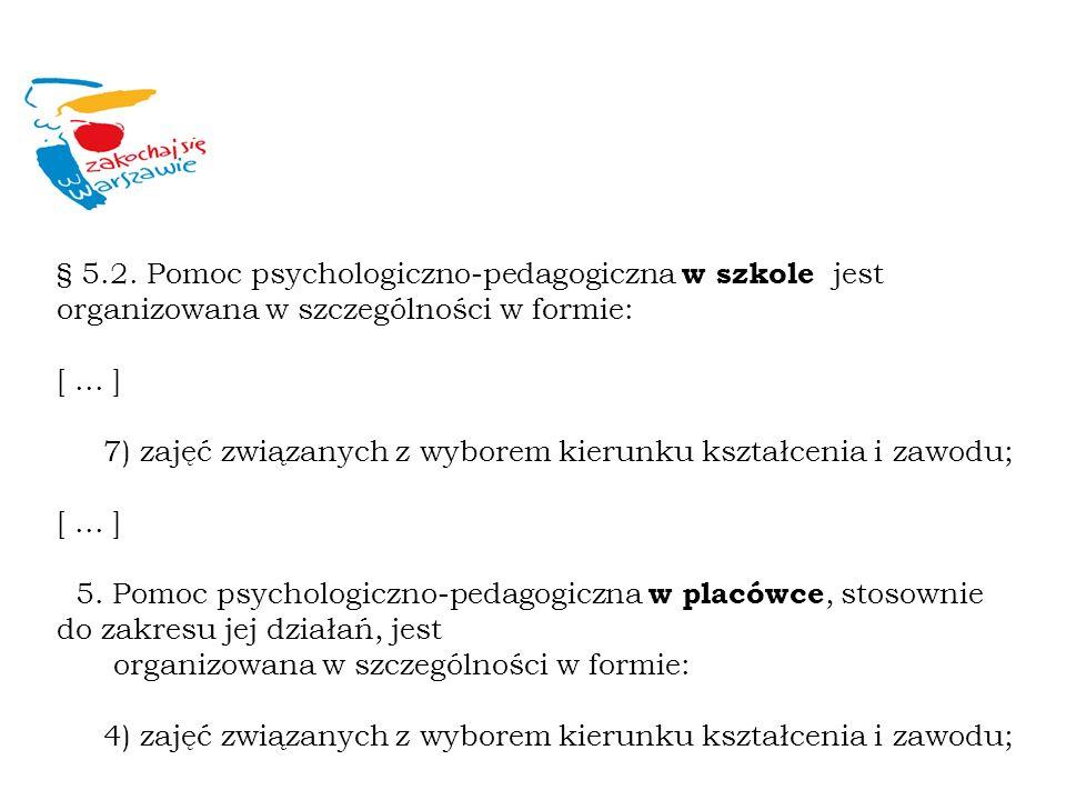 § 5.2. Pomoc psychologiczno-pedagogiczna w szkole jest organizowana w szczególności w formie: [... ] 7) zajęć związanych z wyborem kierunku kształceni