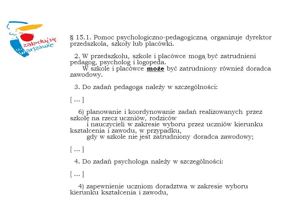 § 15.1. Pomoc psychologiczno-pedagogiczną organizuje dyrektor przedszkola, szkoły lub placówki. 2. W przedszkolu, szkole i placówce mogą być zatrudnie