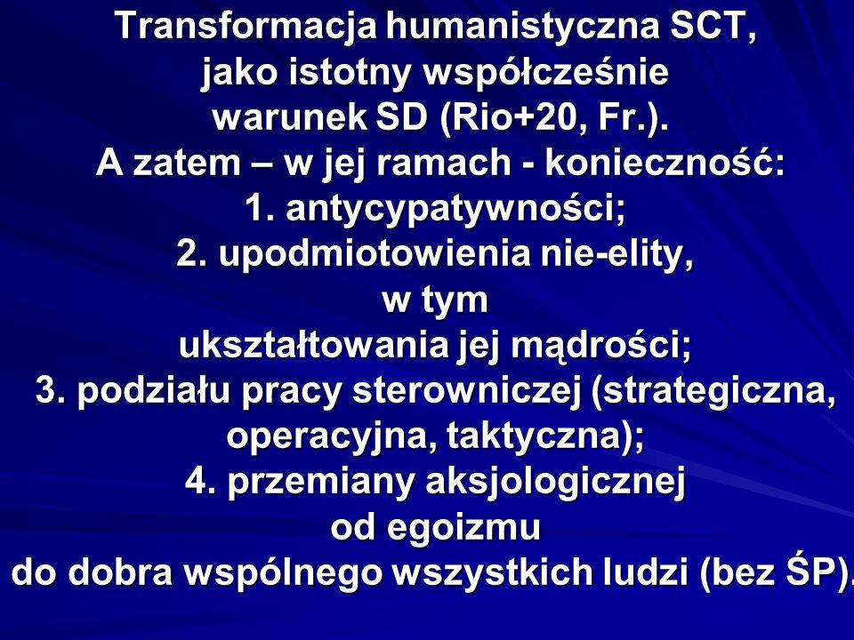 Transformacja humanistyczna SCT, jako istotny współcześnie warunek SD (Rio+20, Fr.). A zatem – w jej ramach - konieczność: 1. antycypatywności; 2. upo