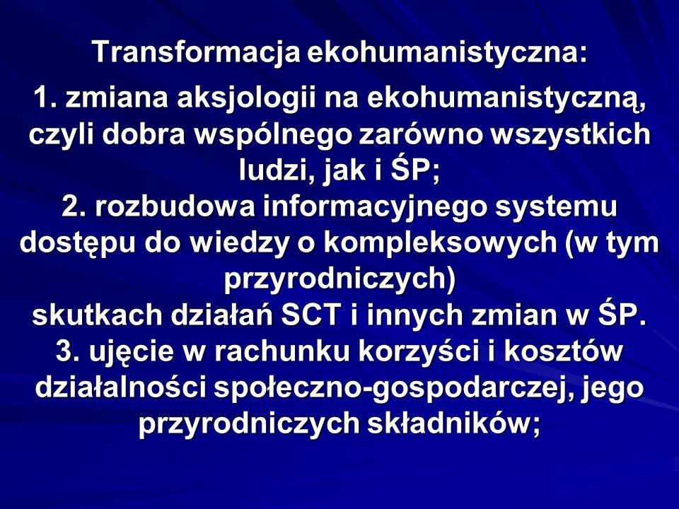 Transformacja ekohumanistyczna: 1. zmiana aksjologii na ekohumanistyczną, czyli dobra wspólnego zarówno wszystkich ludzi, jak i ŚP; 2. rozbudowa infor