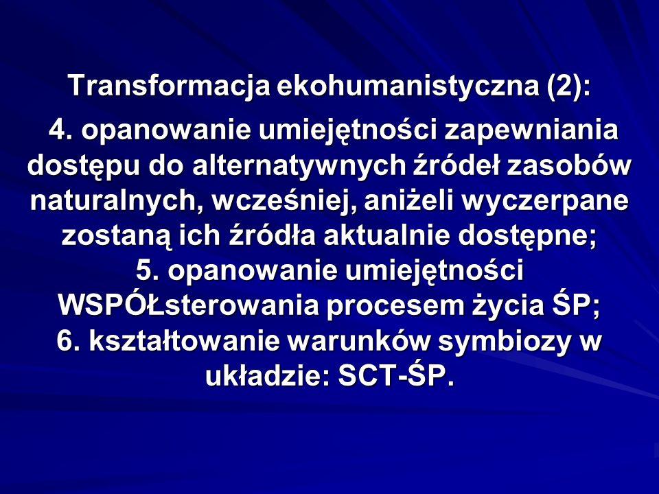 Transformacja ekohumanistyczna (2): 4. opanowanie umiejętności zapewniania dostępu do alternatywnych źródeł zasobów naturalnych, wcześniej, aniżeli wy
