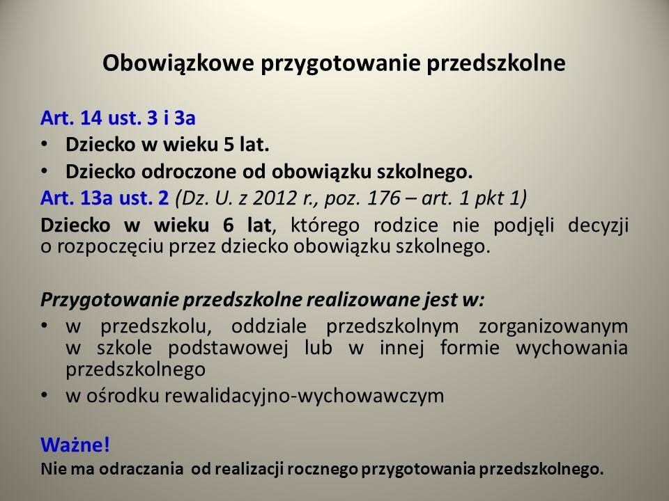 Obowiązkowe przygotowanie przedszkolne Art. 14 ust. 3 i 3a Dziecko w wieku 5 lat. Dziecko odroczone od obowiązku szkolnego. Art. 13a ust. 2 (Dz. U. z