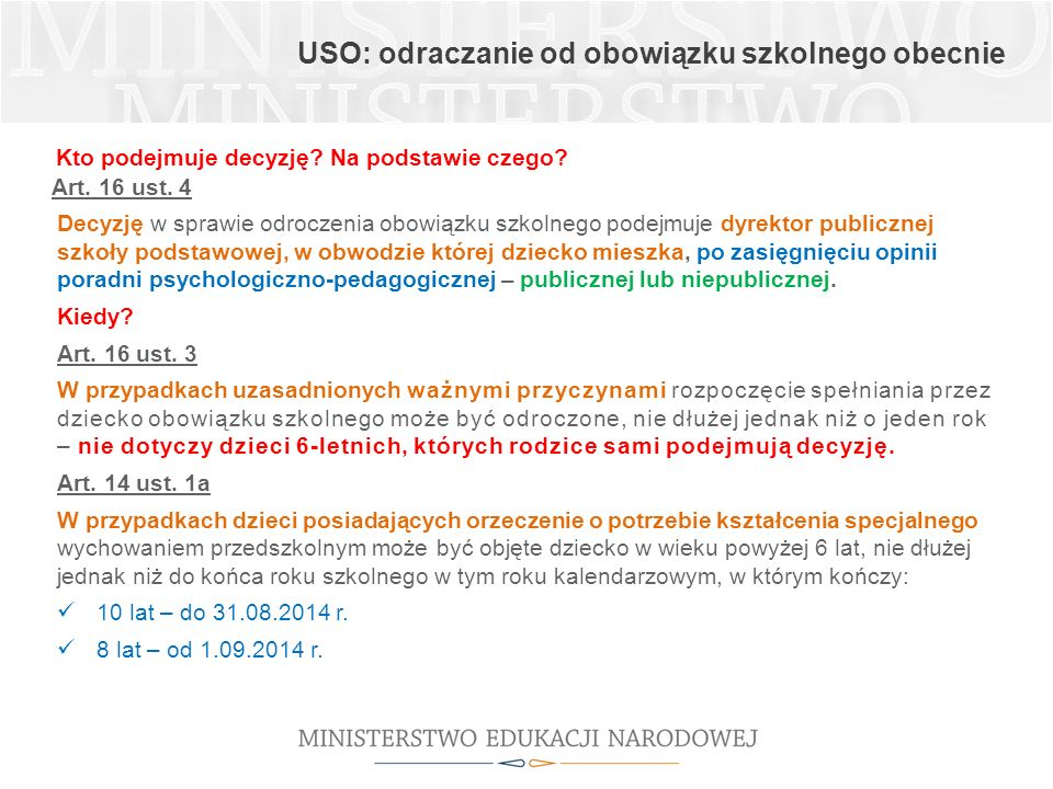 USO: odraczanie od obowiązku szkolnego obecnie Kto podejmuje decyzję? Na podstawie czego? Art. 16 ust. 4 Decyzję w sprawie odroczenia obowiązku szkoln