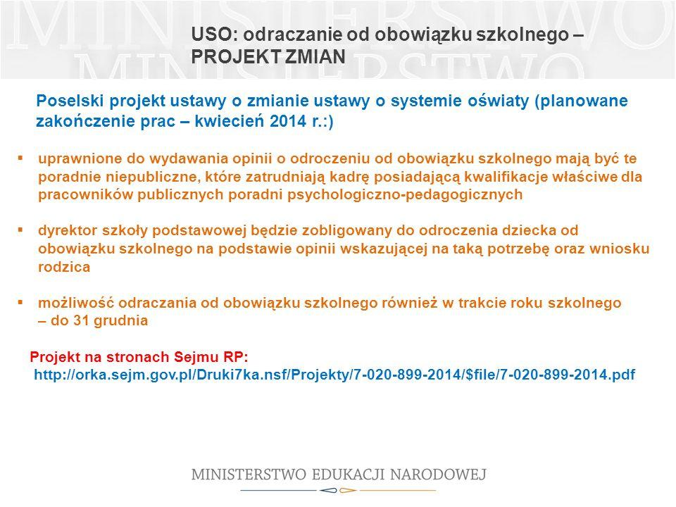 USO: odraczanie od obowiązku szkolnego – PROJEKT ZMIAN Poselski projekt ustawy o zmianie ustawy o systemie oświaty (planowane zakończenie prac – kwiec
