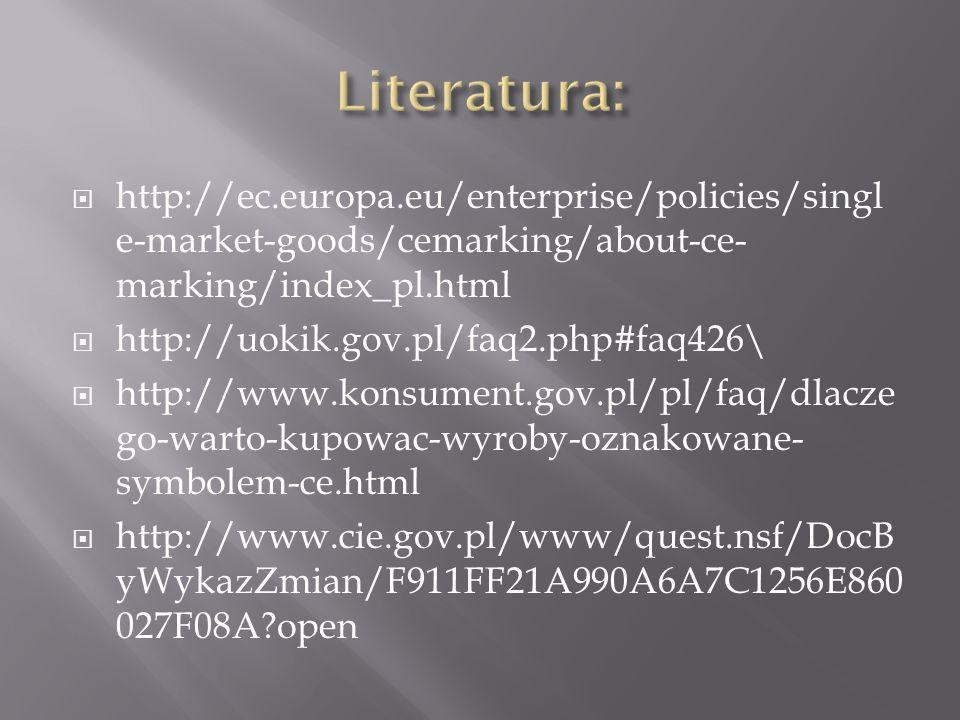 http://ec.europa.eu/enterprise/policies/singl e-market-goods/cemarking/about-ce- marking/index_pl.html http://uokik.gov.pl/faq2.php#faq426\ http://www.konsument.gov.pl/pl/faq/dlacze go-warto-kupowac-wyroby-oznakowane- symbolem-ce.html http://www.cie.gov.pl/www/quest.nsf/DocB yWykazZmian/F911FF21A990A6A7C1256E860 027F08A?open