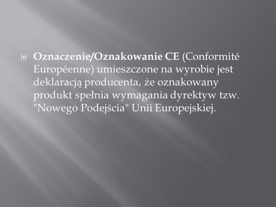 Oznaczenie/Oznakowanie CE (Conformité Européenne) umieszczone na wyrobie jest deklaracją producenta, że oznakowany produkt spełnia wymagania dyrektyw tzw.