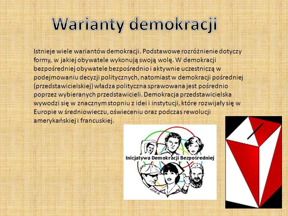 Istnieje wiele wariantów demokracji. Podstawowe rozróżnienie dotyczy formy, w jakiej obywatele wykonują swoją wolę. W demokracji bezpośredniej obywate