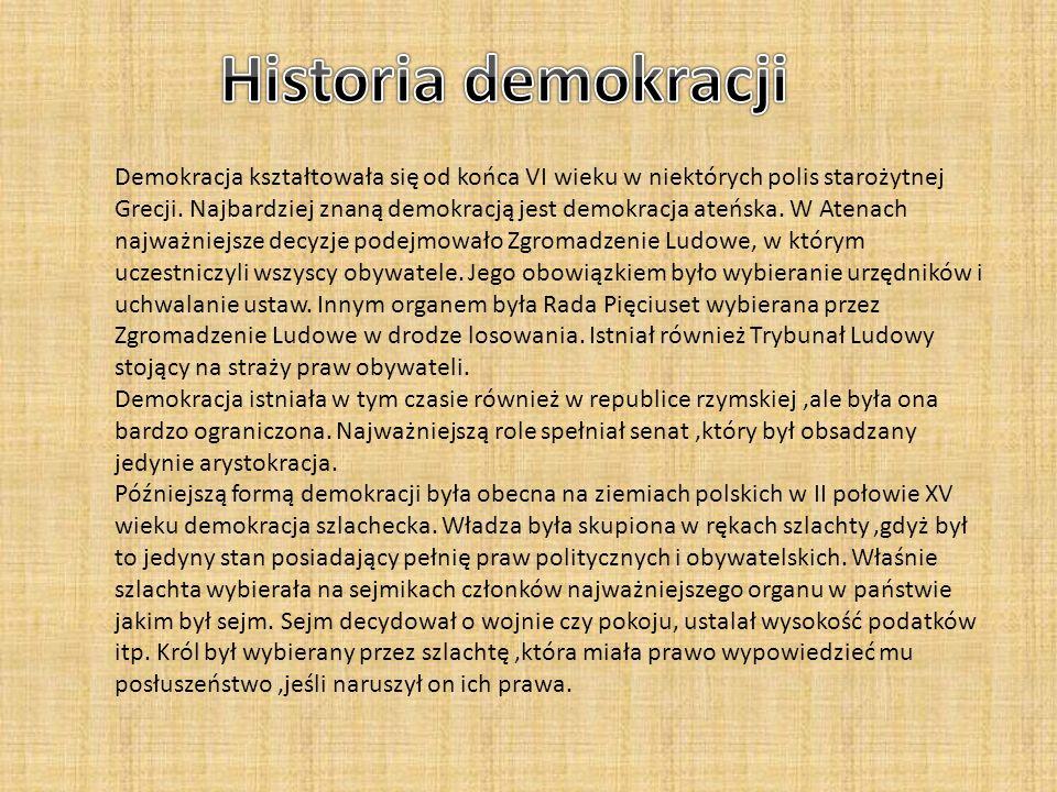 Demokracja kształtowała się od końca VI wieku w niektórych polis starożytnej Grecji. Najbardziej znaną demokracją jest demokracja ateńska. W Atenach n