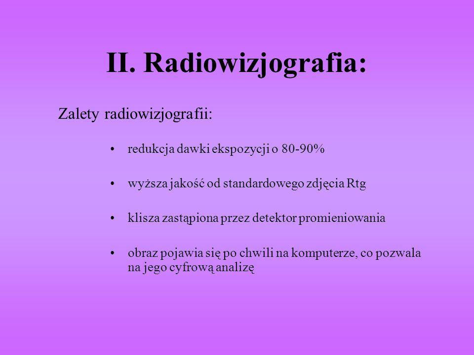 II. Radiowizjografia: Zalety radiowizjografii: redukcja dawki ekspozycji o 80-90% wyższa jakość od standardowego zdjęcia Rtg klisza zastąpiona przez d