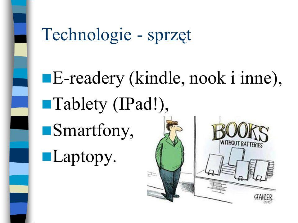 Technologie - sprzęt E-readery (kindle, nook i inne), Tablety (IPad!), Smartfony, Laptopy.