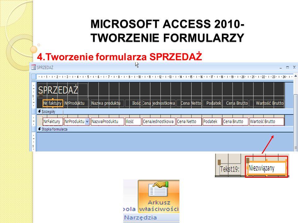 MICROSOFT ACCESS 2010- TWORZENIE FORMULARZY 4.Tworzenie formularza SPRZEDAŻ Dwukrotnie kliknąć Zaznaczyć