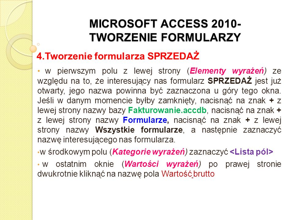 MICROSOFT ACCESS 2010- TWORZENIE FORMULARZY 4.Tworzenie formularza SPRZEDAŻ w pierwszym polu z lewej strony (Elementy wyrażeń) ze względu na to, że in