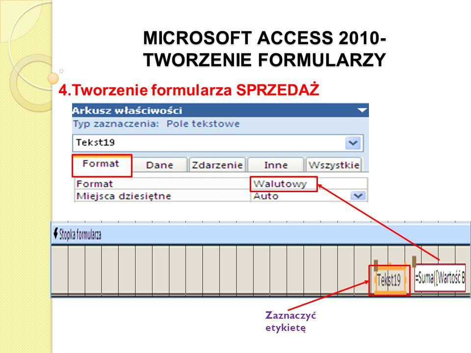MICROSOFT ACCESS 2010- TWORZENIE FORMULARZY 4.Tworzenie formularza SPRZEDAŻ w razie potrzeby rozmieścić formanty, aby nie nachodziły na siebie i dopasować je do długości zawartego w nich tekstu z menu Widok wybrać Widok Formularza aby przetestować działanie formularza zamknąć formularz i zapisać w nim zmiany