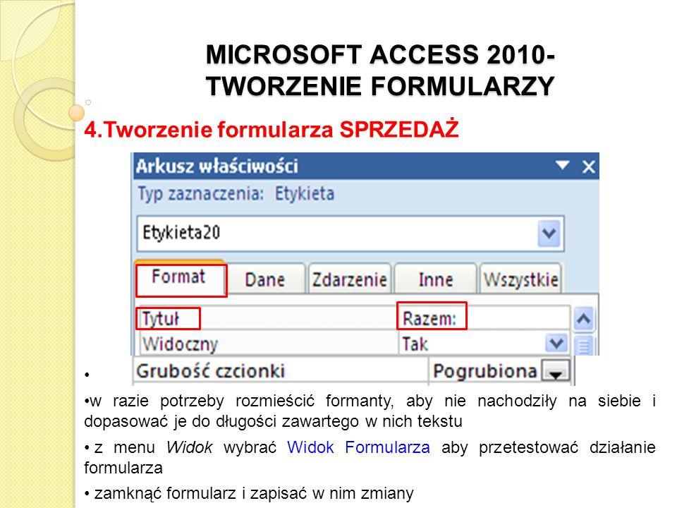MICROSOFT ACCESS 2010- TWORZENIE FORMULARZY 4.Tworzenie formularza SPRZEDAŻ w razie potrzeby rozmieścić formanty, aby nie nachodziły na siebie i dopas
