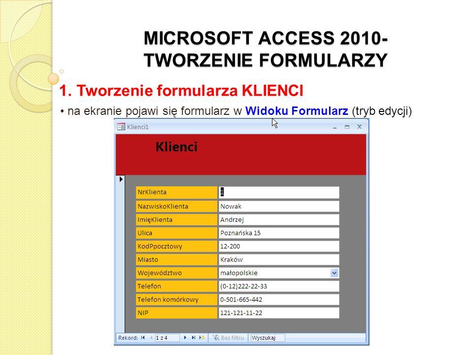 MICROSOFT ACCESS 2010- TWORZENIE FORMULARZY 1. Tworzenie formularza KLIENCI na ekranie pojawi się formularz w Widoku Formularz (tryb edycji)