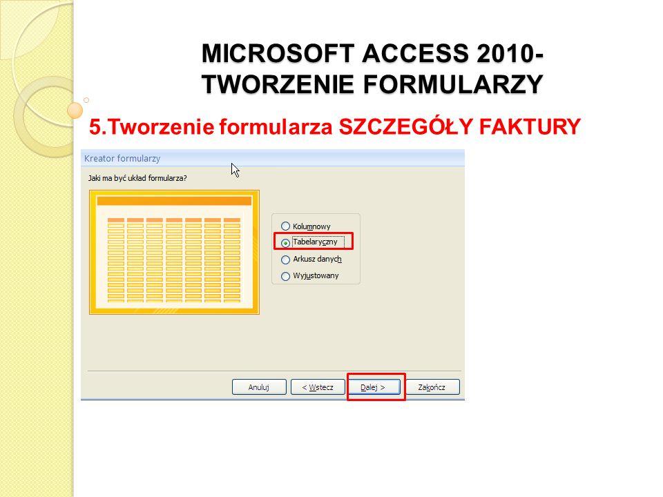 MICROSOFT ACCESS 2010- TWORZENIE FORMULARZY 5.Tworzenie formularza SZCZEGÓŁY FAKTURY