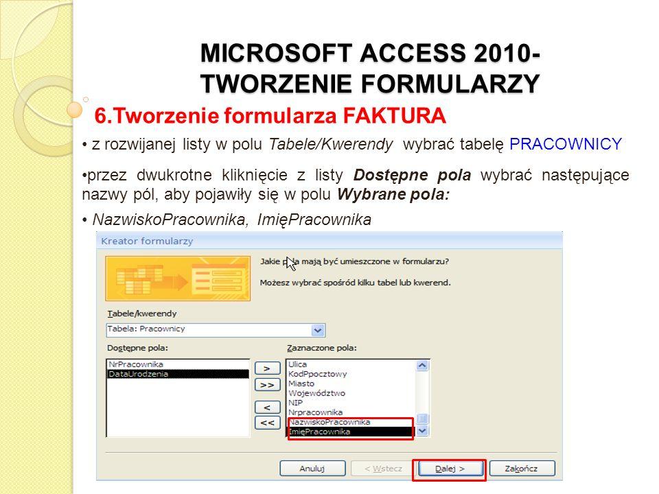 MICROSOFT ACCESS 2010- TWORZENIE FORMULARZY 6.Tworzenie formularza FAKTURA z rozwijanej listy w polu Tabele/Kwerendy wybrać tabelę PRACOWNICY przez dw