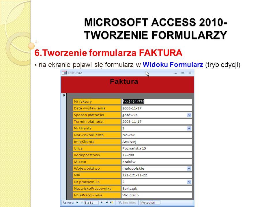 MICROSOFT ACCESS 2010- TWORZENIE FORMULARZY 6.Tworzenie formularza FAKTURA przejść do Widoku Projektu