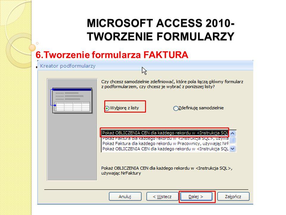 MICROSOFT ACCESS 2010- TWORZENIE FORMULARZY 6.Tworzenie formularza FAKTURA w razie potrzeby powiększyć sekcję Szczegółów, aby podformularz był widoczny w całości, rozmieścić formanty, aby nie nachodziły na siebie i dopasować je do długości zawartego w nich tekstu przejść do Widoku Formularz