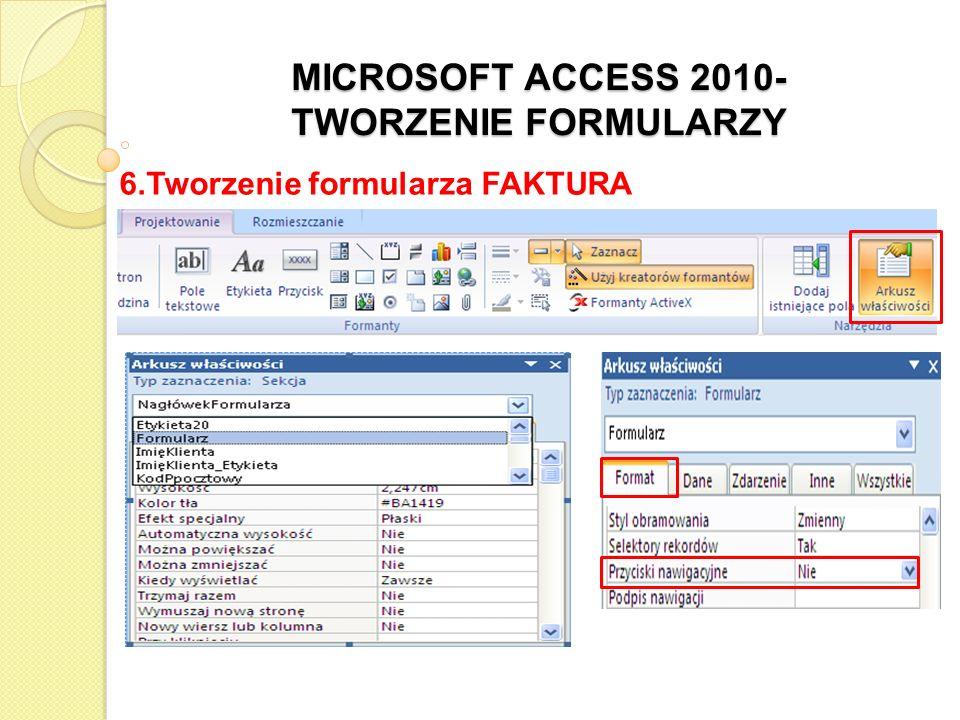 MICROSOFT ACCESS 2010- TWORZENIE FORMULARZY 6.Tworzenie formularza FAKTURA