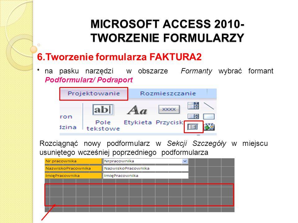 MICROSOFT ACCESS 2010- TWORZENIE FORMULARZY 6.Tworzenie formularza FAKTURA2 na pasku narzędzi w obszarze Formanty wybrać formant Podformularz/ Podrapo