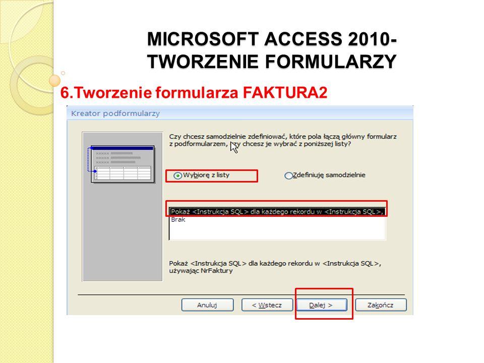 MICROSOFT ACCESS 2010- TWORZENIE FORMULARZY 6.Tworzenie formularza FAKTURA2 w razie potrzeby powiększyć sekcję Szczegółów, aby podformularz był widoczny w całości, rozmieścić formanty, aby nie nachodziły na siebie i dopasować je do długości zawartego w nich tekstu przejść do Widoku Formularz