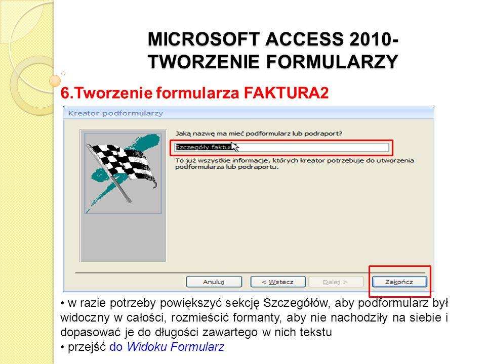 MICROSOFT ACCESS 2010- TWORZENIE FORMULARZY 6.Tworzenie formularza FAKTURA2 w razie potrzeby powiększyć sekcję Szczegółów, aby podformularz był widocz