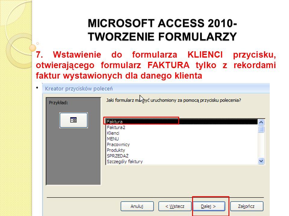 MICROSOFT ACCESS 2010- TWORZENIE FORMULARZY 7. Wstawienie do formularza KLIENCI przycisku, otwierającego formularz FAKTURA tylko z rekordami faktur wy