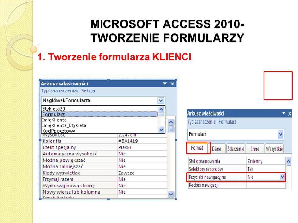 MICROSOFT ACCESS 2010- TWORZENIE FORMULARZY 1. Tworzenie formularza KLIENCI