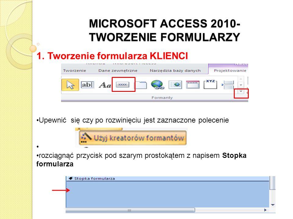 MICROSOFT ACCESS 2010- TWORZENIE FORMULARZY 1. Tworzenie formularza KLIENCI Upewnić się czy po rozwinięciu jest zaznaczone polecenie rozciągnąć przyci