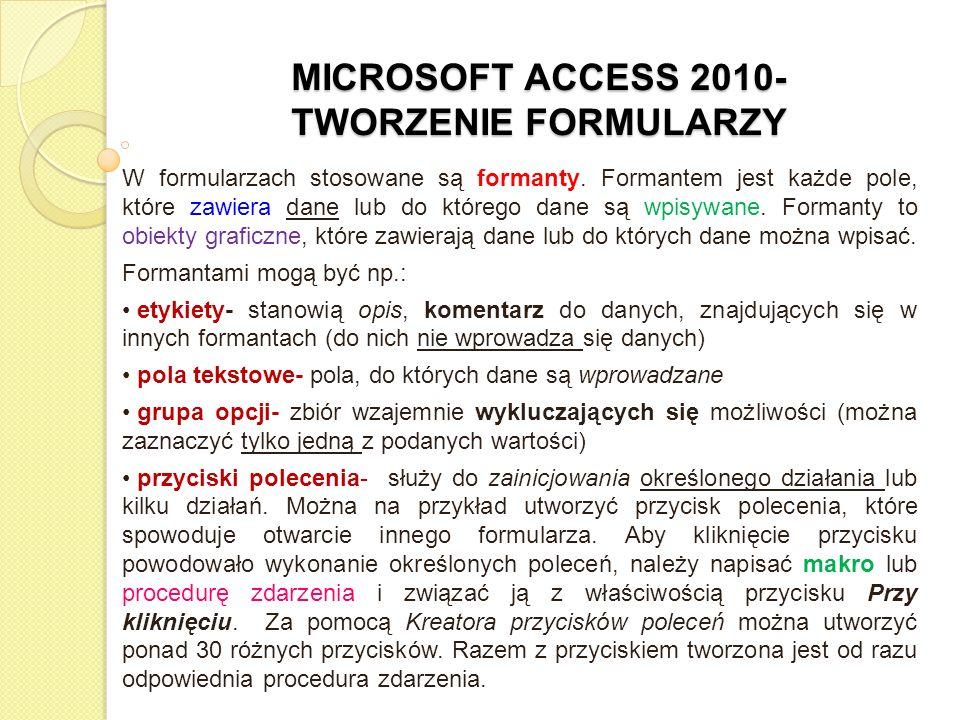 MICROSOFT ACCESS 2010- TWORZENIE FORMULARZY W formularzach stosowane są formanty. Formantem jest każde pole, które zawiera dane lub do którego dane są