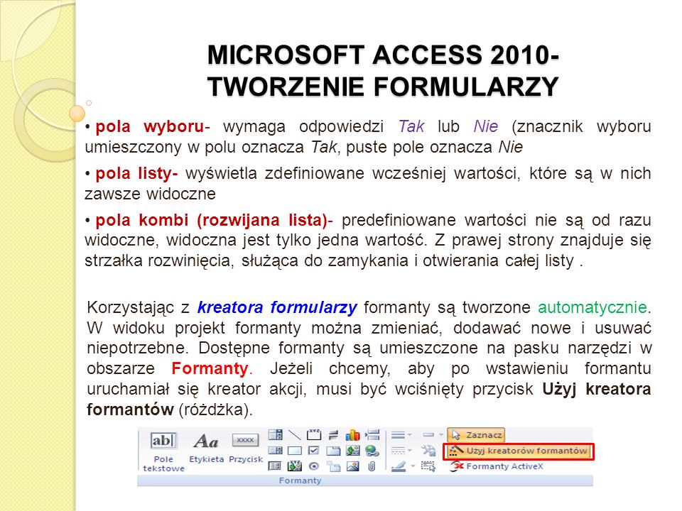 MICROSOFT ACCESS 2010- TWORZENIE FORMULARZY pola wyboru- wymaga odpowiedzi Tak lub Nie (znacznik wyboru umieszczony w polu oznacza Tak, puste pole ozn