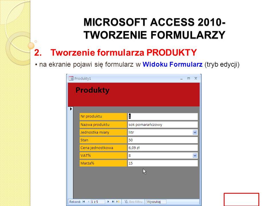 MICROSOFT ACCESS 2010- TWORZENIE FORMULARZY 2. Tworzenie formularza PRODUKTY na ekranie pojawi się formularz w Widoku Formularz (tryb edycji)