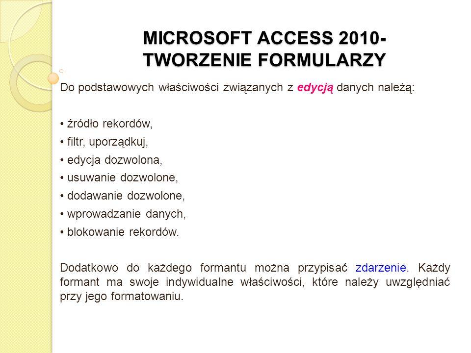 MICROSOFT ACCESS 2010- TWORZENIE FORMULARZY Do podstawowych właściwości związanych z edycją danych należą: źródło rekordów, filtr, uporządkuj, edycja