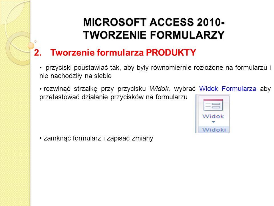 MICROSOFT ACCESS 2010- TWORZENIE FORMULARZY 2. Tworzenie formularza PRODUKTY przyciski poustawiać tak, aby były równomiernie rozłożone na formularzu i