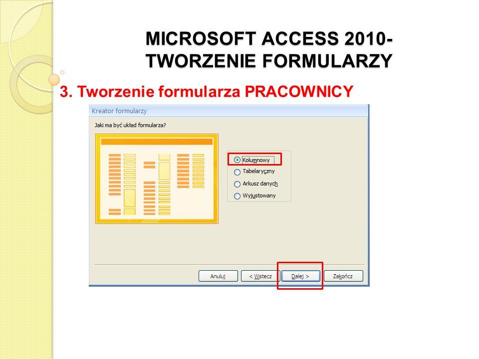 MICROSOFT ACCESS 2010- TWORZENIE FORMULARZY 3. Tworzenie formularza PRACOWNICY