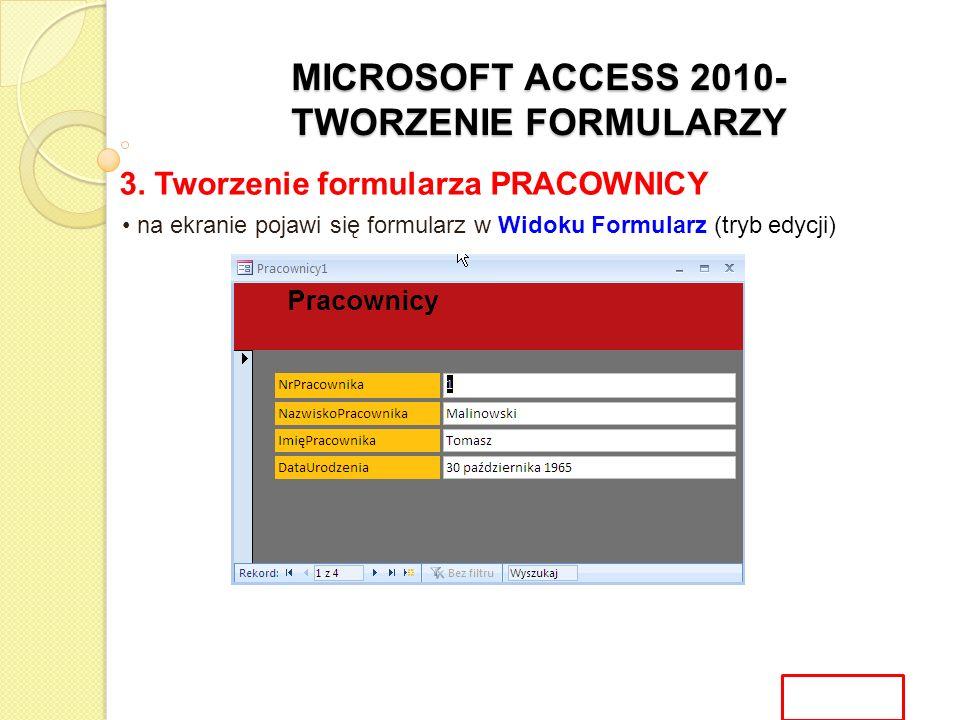 MICROSOFT ACCESS 2010- TWORZENIE FORMULARZY 3. Tworzenie formularza PRACOWNICY na ekranie pojawi się formularz w Widoku Formularz (tryb edycji)