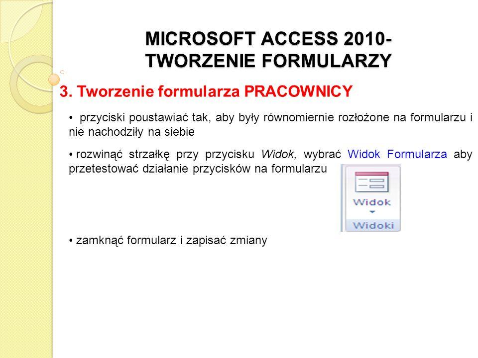 MICROSOFT ACCESS 2010- TWORZENIE FORMULARZY 3. Tworzenie formularza PRACOWNICY przyciski poustawiać tak, aby były równomiernie rozłożone na formularzu
