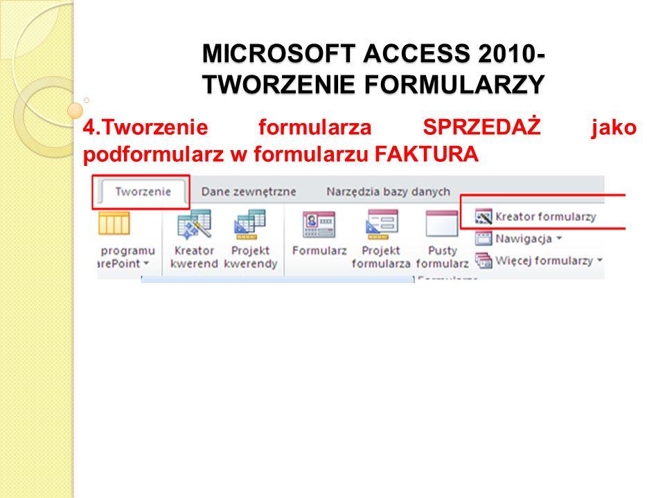 MICROSOFT ACCESS 2010- TWORZENIE FORMULARZY 4.Tworzenie formularza SPRZEDAŻ jako podformularz w formularzu FAKTURA