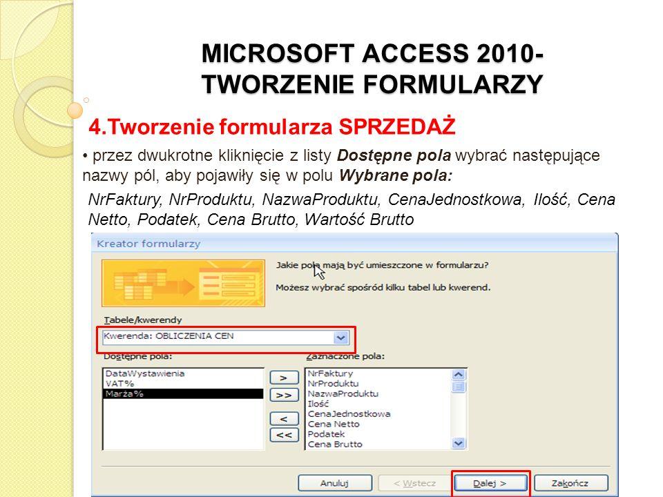 MICROSOFT ACCESS 2010- TWORZENIE FORMULARZY 4.Tworzenie formularza SPRZEDAŻ przez dwukrotne kliknięcie z listy Dostępne pola wybrać następujące nazwy