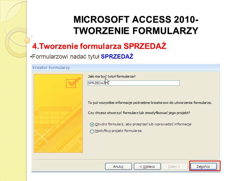 MICROSOFT ACCESS 2010- TWORZENIE FORMULARZY 4.Tworzenie formularza SPRZEDAŻ Formularzowi nadać tytuł SPRZEDAŻ