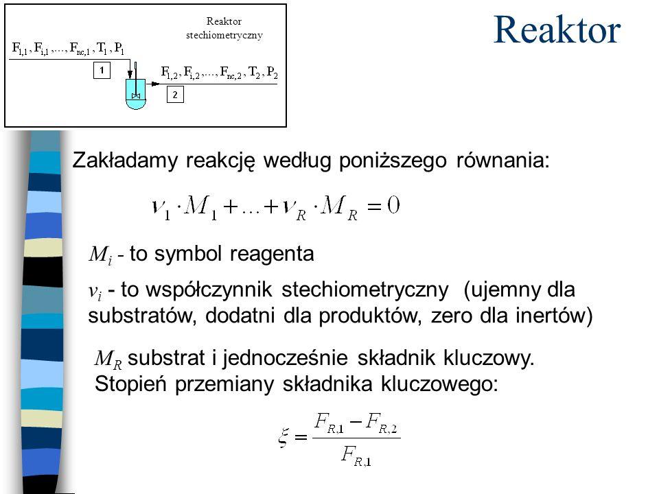 Reaktor Reaktor stechiometryczny Zakładamy reakcję według poniższego równania: M i - to symbol reagenta v i - to współczynnik stechiometryczny (ujemny