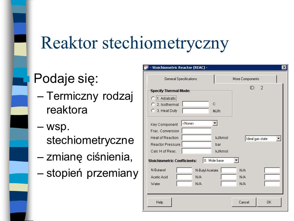 Reaktor stechiometryczny Podaje się: –Termiczny rodzaj reaktora –wsp. stechiometryczne –zmianę ciśnienia, –stopień przemiany