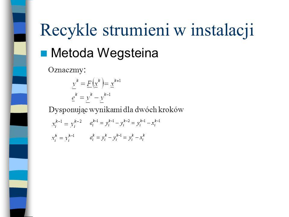 Recykle strumieni w instalacji Metoda Wegsteina Oznaczmy : Dysponując wynikami dla dwóch kroków
