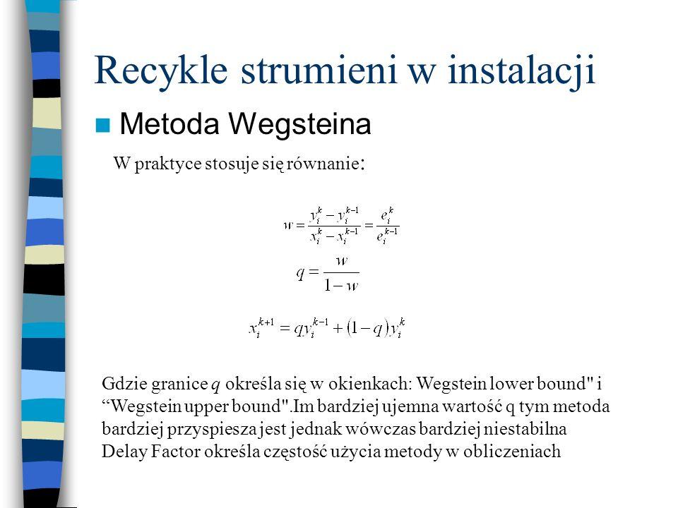 Recykle strumieni w instalacji Metoda Wegsteina W praktyce stosuje się równanie : Gdzie granice q określa się w okienkach: Wegstein lower bound