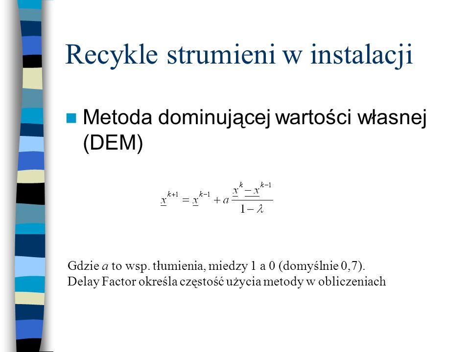Recykle strumieni w instalacji Metoda dominującej wartości własnej (DEM) Gdzie a to wsp. tłumienia, miedzy 1 a 0 (domyślnie 0,7). Delay Factor określa