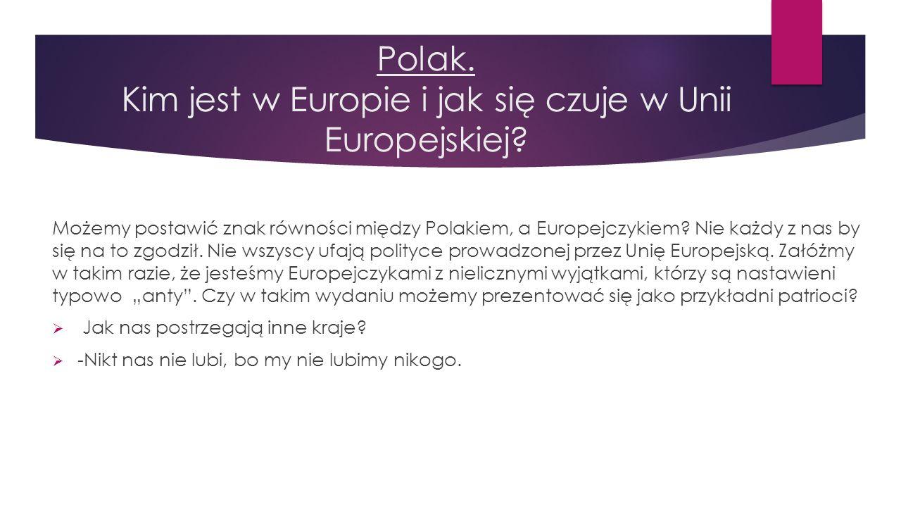Polak. Kim jest w Europie i jak się czuje w Unii Europejskiej? Czy można postawić znak równości między Polakiem, a Europejczykiem? Nie każdy z nas by