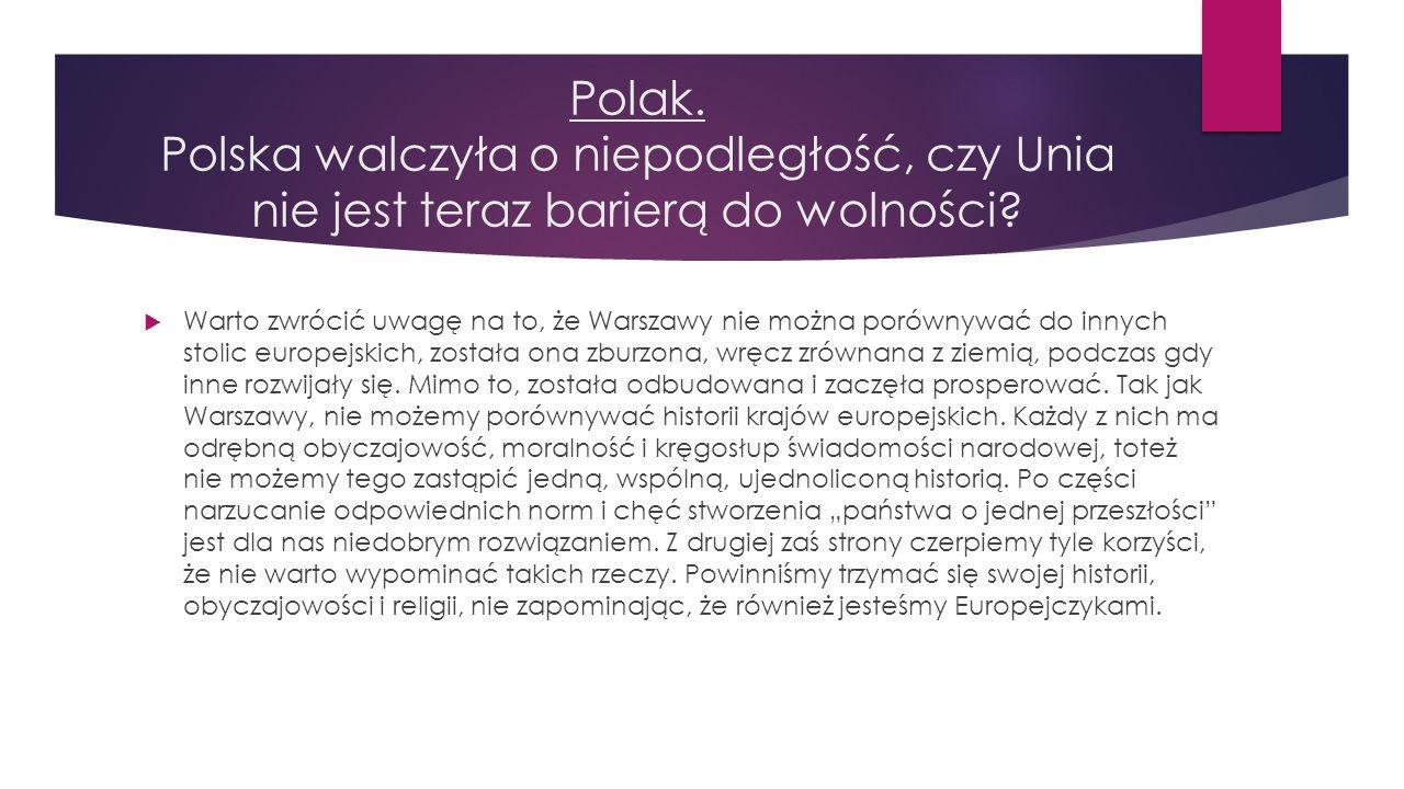 Polak.Polska walczyła o niepodległość, czy Unia nie jest teraz barierą do wolności.